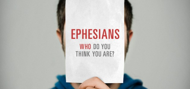 Ephesians: Who Do You Think You Are?