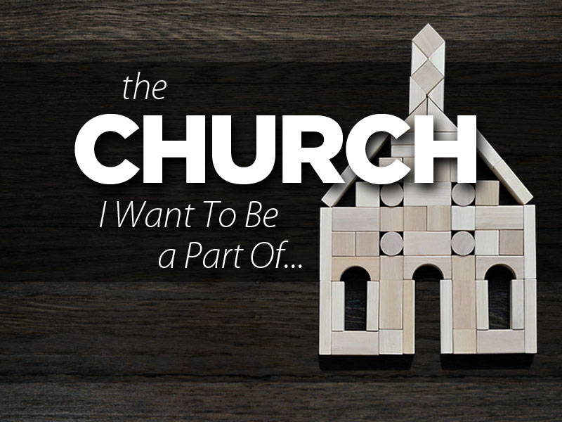 The Church I Want To Be A Part Of…