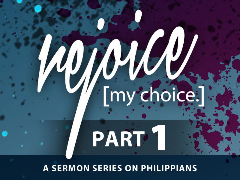 Part 1: To Rejoice is My Choice