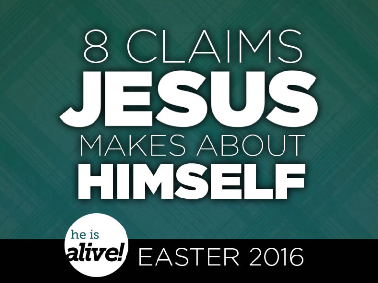 8 Claims Jesus Makes About Himself (Easter 2016)