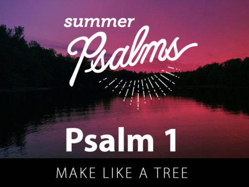 Psalm 1: Make Like A Tree
