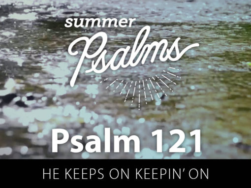 Psalm 121: He Keeps on Keepin' On