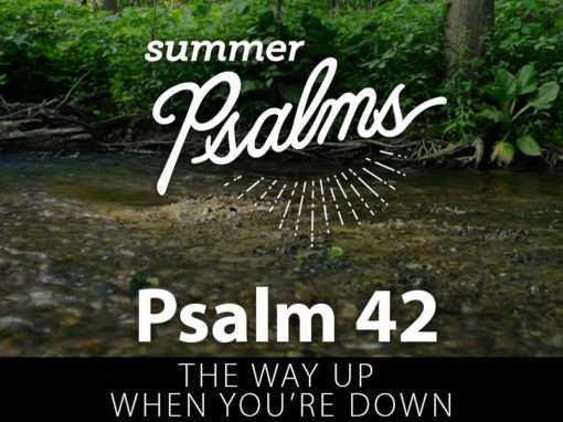 Psalm 42: The Way Up When You're Down