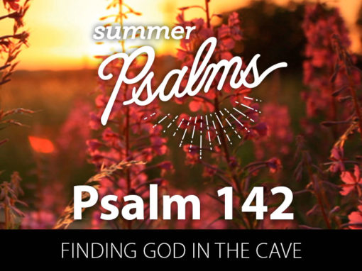 Psalm 142: Finding God in the Cave