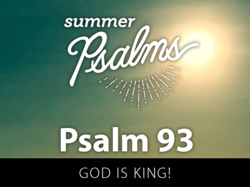Psalm 93: God is King!
