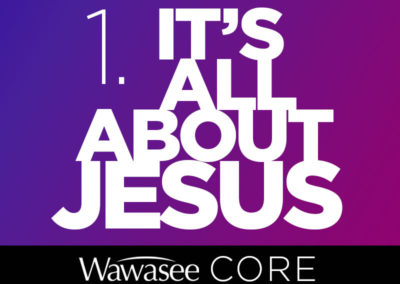 Core Value #1: It's All About Jesus!