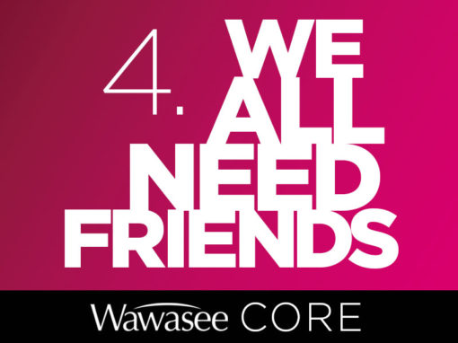 Core Value #4: We All Need Friends