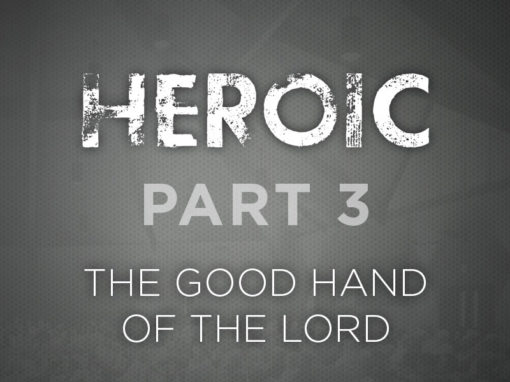 Part 3: The Good Hand of the Lord