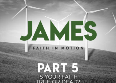 Part 5: Is Your Faith True or Dead?