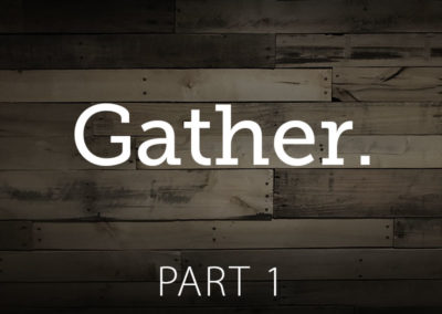 Part 1: Gather