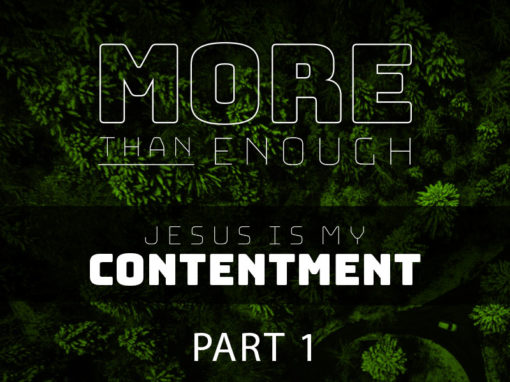 Part 1: Jesus Is My Contentment