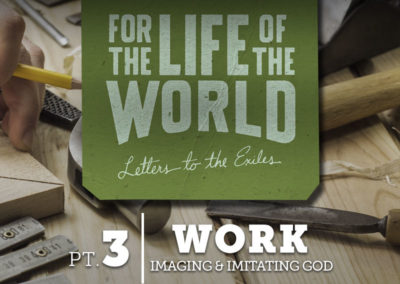 Part 3: Work – Imaging & Imitating God